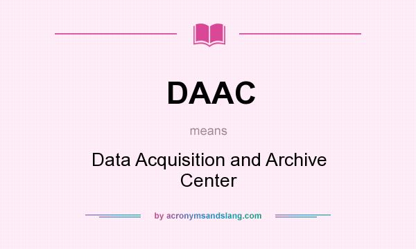 What does DAAC mean? It stands for Data Acquisition and Archive Center