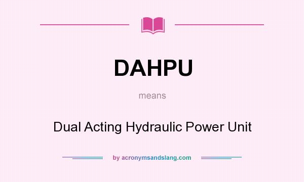 What does DAHPU mean? It stands for Dual Acting Hydraulic Power Unit