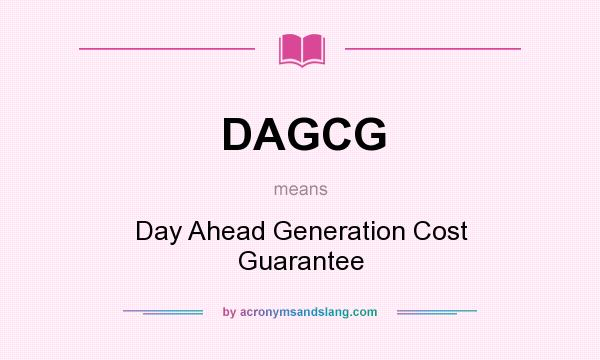 What does DAGCG mean? It stands for Day Ahead Generation Cost Guarantee