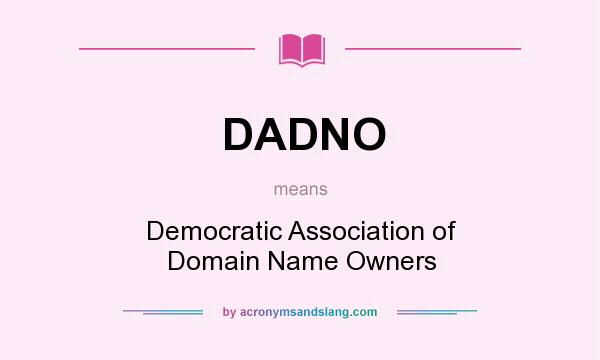 What does DADNO mean? It stands for Democratic Association of Domain Name Owners