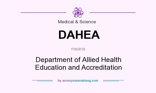 What does DAHEA mean? It stands for Department of Allied Health Education and Accreditation