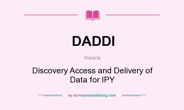 What does DADDI mean? It stands for Discovery Access and Delivery of Data for IPY
