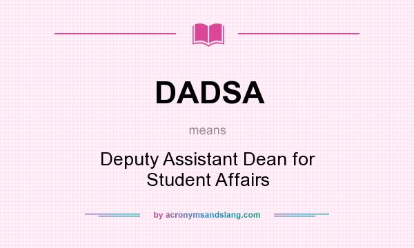 What does DADSA mean? It stands for Deputy Assistant Dean for Student Affairs