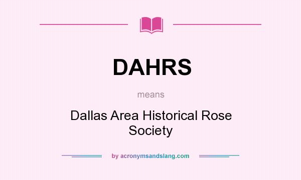 What does DAHRS mean? It stands for Dallas Area Historical Rose Society
