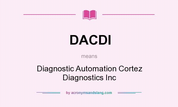 What does DACDI mean? It stands for Diagnostic Automation Cortez Diagnostics Inc