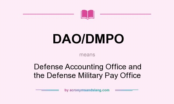 What does DAO/DMPO mean? It stands for Defense Accounting Office and the Defense Military Pay Office