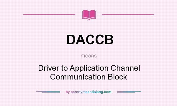 What does DACCB mean? It stands for Driver to Application Channel Communication Block