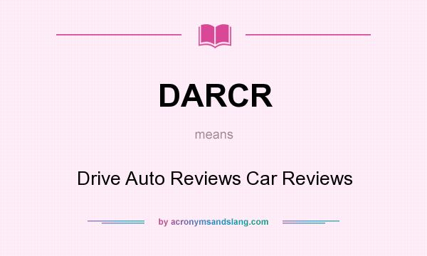 What does DARCR mean? It stands for Drive Auto Reviews Car Reviews