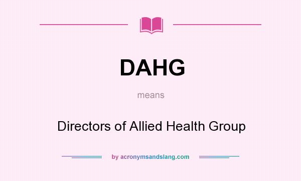 What does DAHG mean? It stands for Directors of Allied Health Group