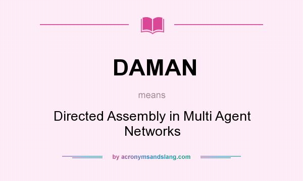What does DAMAN mean? It stands for Directed Assembly in Multi Agent Networks
