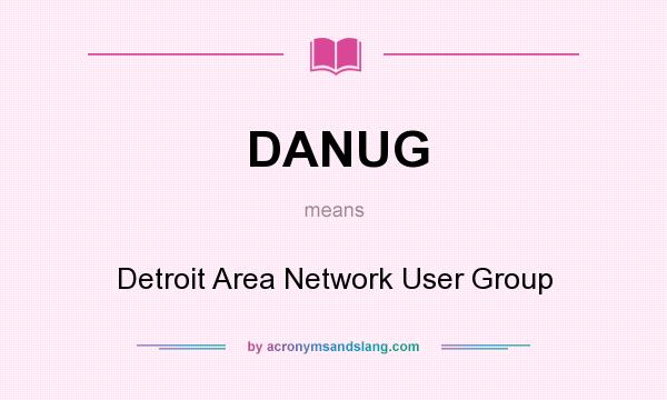 What does DANUG mean? It stands for Detroit Area Network User Group
