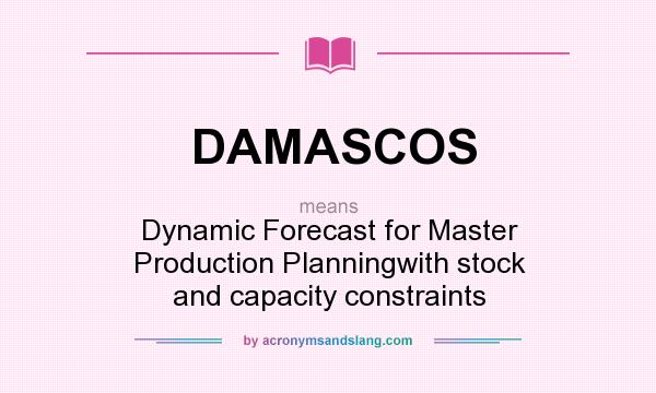 What does DAMASCOS mean? It stands for Dynamic Forecast for Master Production Planningwith stock and capacity constraints
