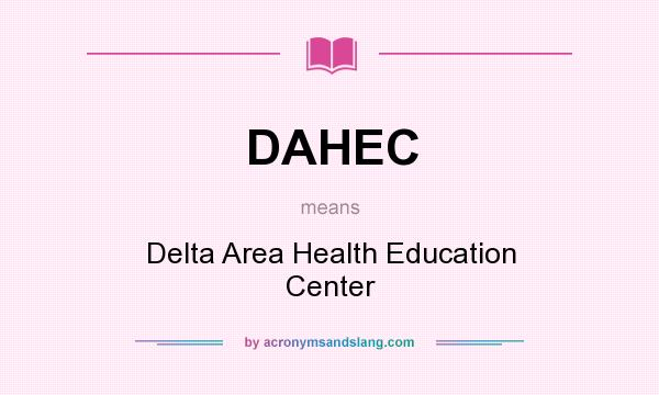 What does DAHEC mean? It stands for Delta Area Health Education Center