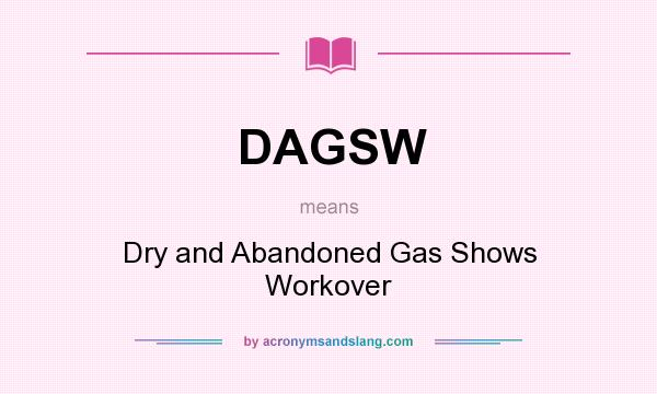 What does DAGSW mean? It stands for Dry and Abandoned Gas Shows Workover