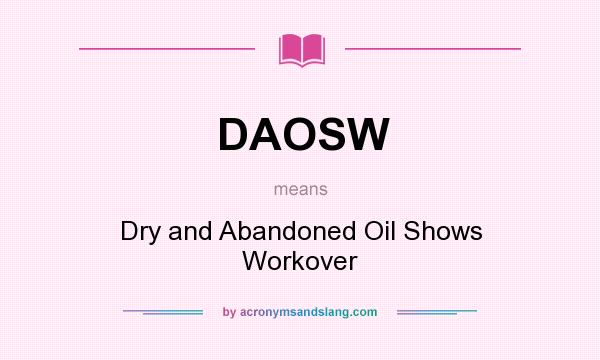 What does DAOSW mean? It stands for Dry and Abandoned Oil Shows Workover