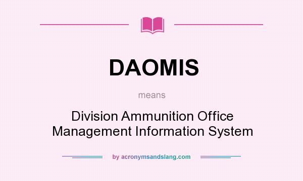 What does DAOMIS mean? It stands for Division Ammunition Office Management Information System
