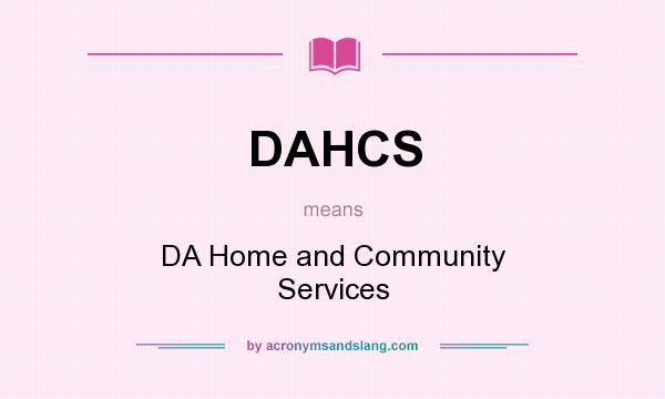What does DAHCS mean? It stands for DA Home and Community Services