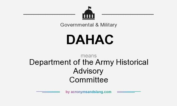 What does DAHAC mean? It stands for Department of the Army Historical Advisory Committee