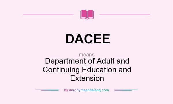What does DACEE mean? It stands for Department of Adult and Continuing Education and Extension