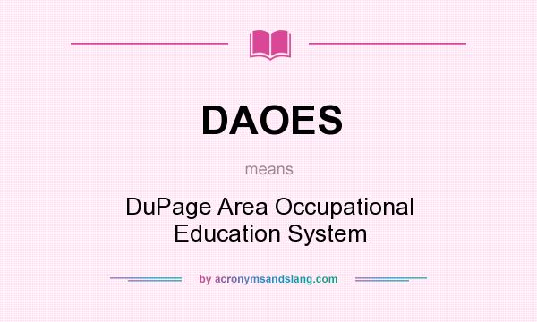 What does DAOES mean? It stands for DuPage Area Occupational Education System
