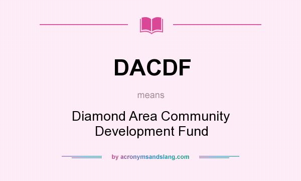 What does DACDF mean? It stands for Diamond Area Community Development Fund