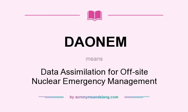 What does DAONEM mean? It stands for Data Assimilation for Off-site Nuclear Emergency Management