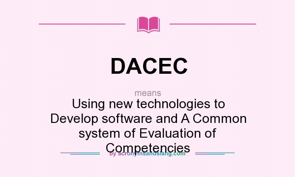 What does DACEC mean? It stands for Using new technologies to Develop software and A Common system of Evaluation of Competencies