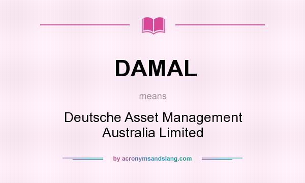 What does DAMAL mean? It stands for Deutsche Asset Management Australia Limited