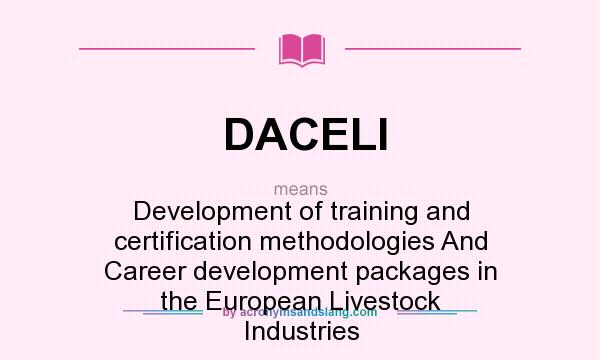 What does DACELI mean? It stands for Development of training and certification methodologies And Career development packages in the European Livestock Industries