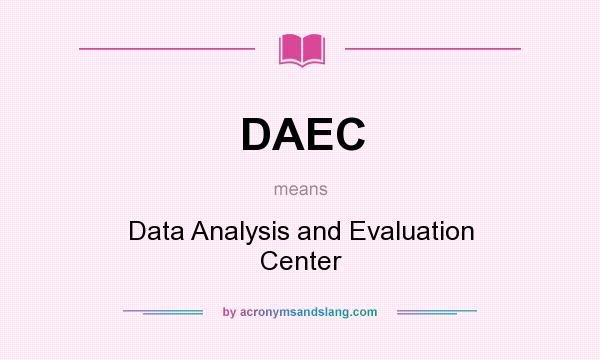 What does DAEC mean? It stands for Data Analysis and Evaluation Center