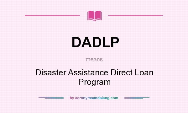 What does DADLP mean? It stands for Disaster Assistance Direct Loan Program