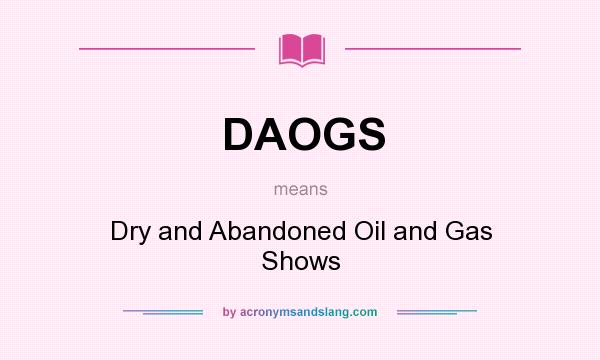 What does DAOGS mean? It stands for Dry and Abandoned Oil and Gas Shows