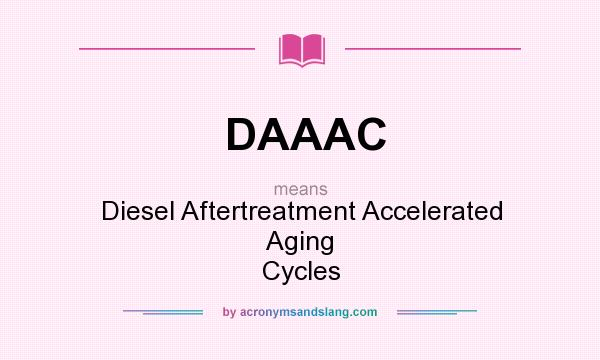 What does DAAAC mean? It stands for Diesel Aftertreatment Accelerated Aging Cycles