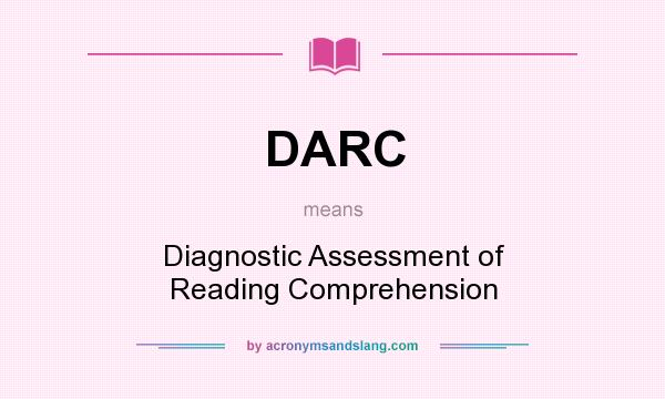 What does DARC mean? It stands for Diagnostic Assessment of Reading Comprehension