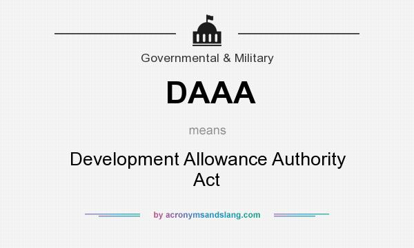 What does DAAA mean? It stands for Development Allowance Authority Act