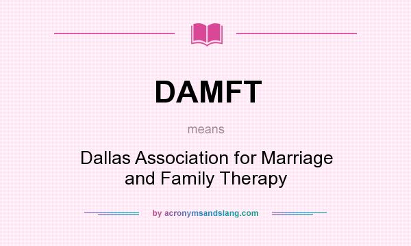 What does DAMFT mean? It stands for Dallas Association for Marriage and Family Therapy