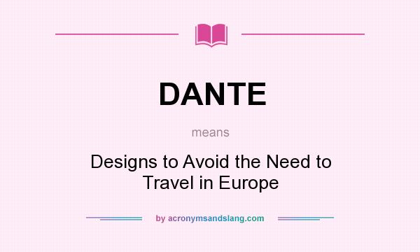 What does DANTE mean? It stands for Designs to Avoid the Need to Travel in Europe