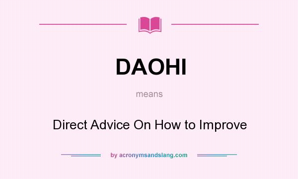 What does DAOHI mean? It stands for Direct Advice On How to Improve