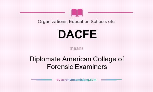 What does DACFE mean? It stands for Diplomate American College of Forensic Examiners