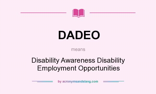 What does DADEO mean? It stands for Disability Awareness Disability Employment Opportunities