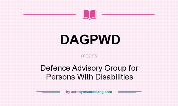 What does DAGPWD mean? It stands for Defence Advisory Group for Persons With Disabilities