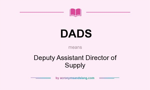 What does DADS mean? It stands for Deputy Assistant Director of Supply