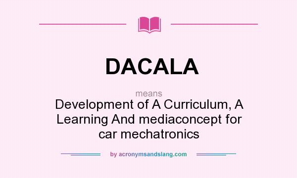 What does DACALA mean? It stands for Development of A Curriculum, A Learning And mediaconcept for car mechatronics