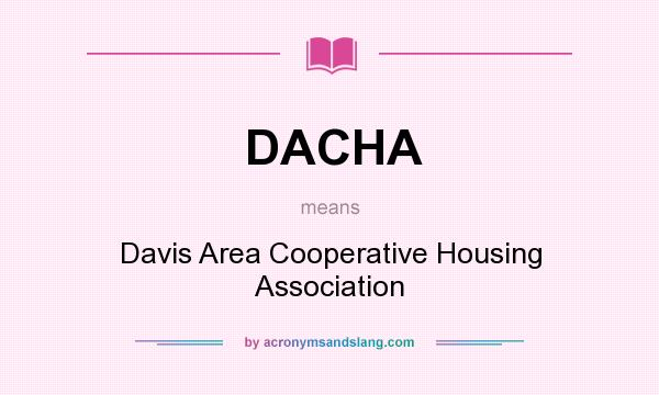 What does DACHA mean? It stands for Davis Area Cooperative Housing Association