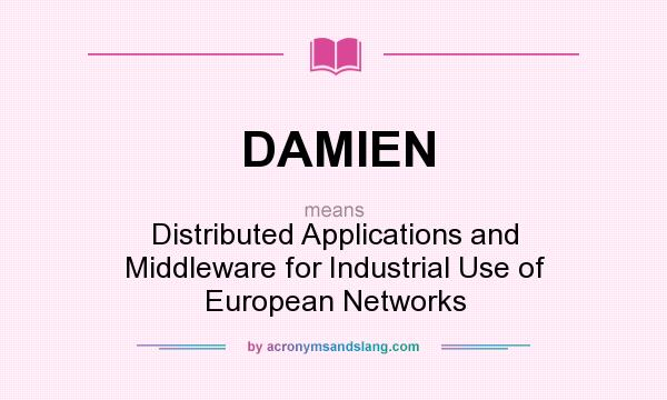 What does DAMIEN mean? It stands for Distributed Applications and Middleware for Industrial Use of European Networks