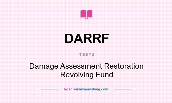 What does DARRF mean? It stands for Damage Assessment Restoration Revolving Fund