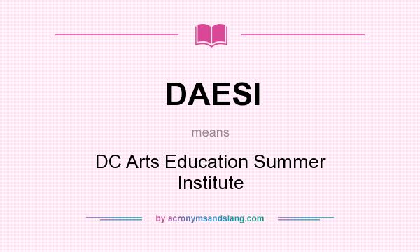 What does DAESI mean? It stands for DC Arts Education Summer Institute