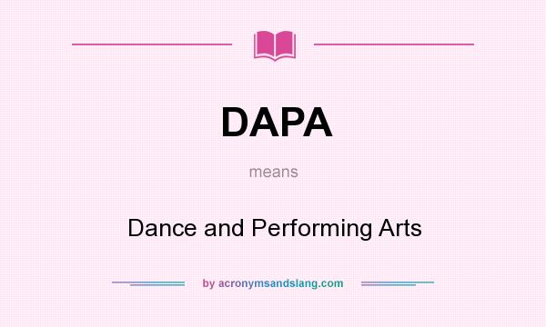 What does DAPA mean? It stands for Dance and Performing Arts