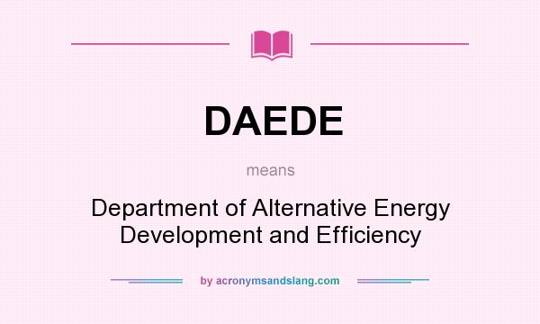 What does DAEDE mean? It stands for Department of Alternative Energy Development and Efficiency