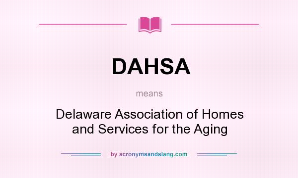What does DAHSA mean? It stands for Delaware Association of Homes and Services for the Aging
